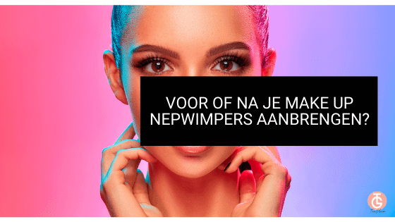voor of na je make up nepwimpers aanbrengen_too glam nepwimpers